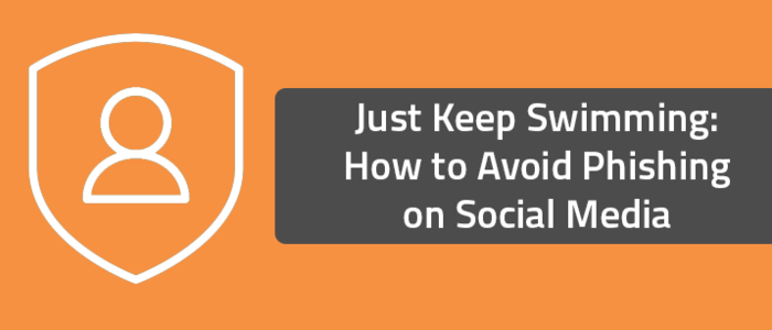 Just Keep Swimming: How to Avoid Phishing on Social Media
