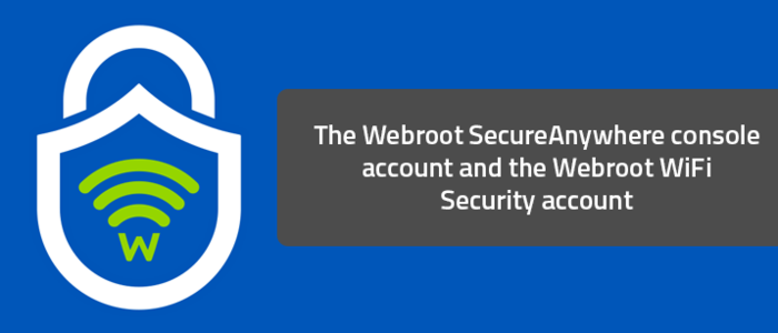 The Webroot SecureAnywhere console account and the Webroot WiFi Security account