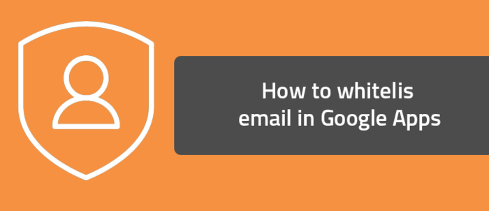 How to whitelist email in Google Apps