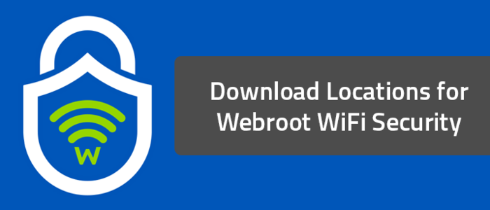 Download Locations for Webroot WiFi Security