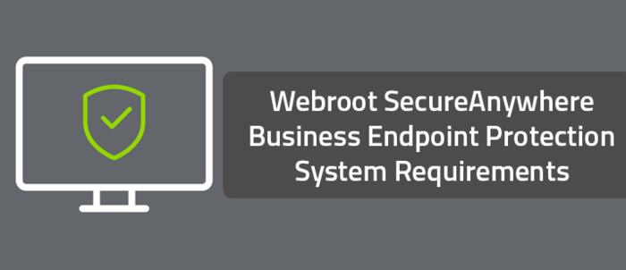 Webroot SecureAnywhere Business Endpoint Protection System Requirements