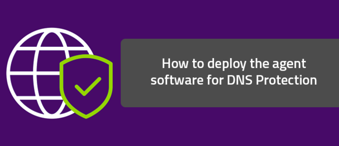 How to deploy the agent software for DNS Protection