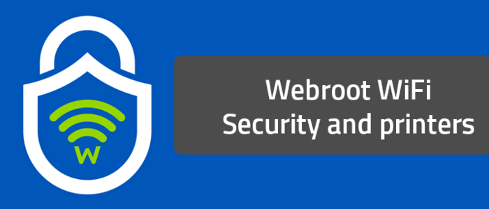 Webroot WiFi Security and printers